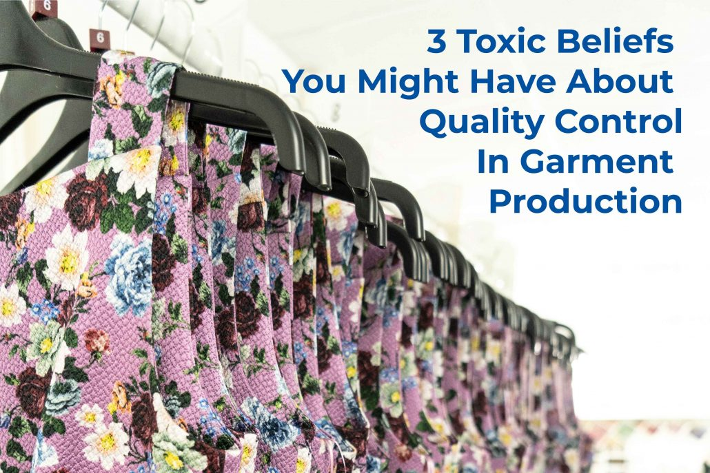 3 Toxic Beliefs You Might Have About Quality Control In Garment Production